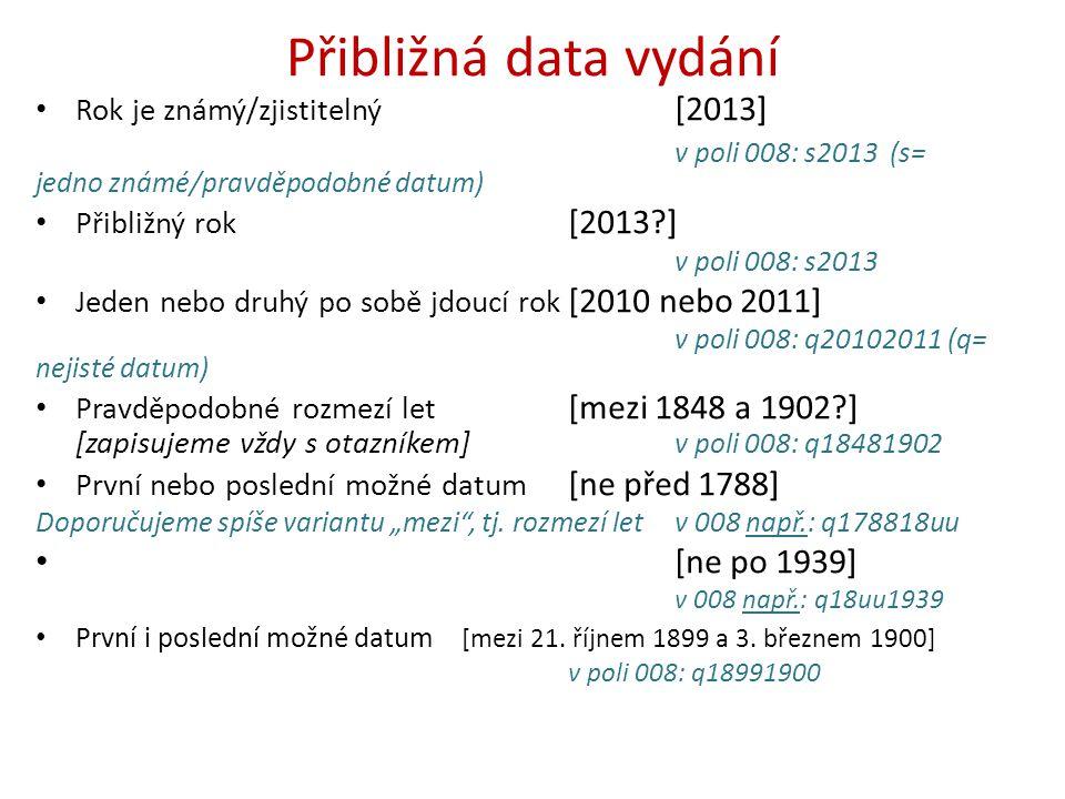 Přibližná data vydání Rok je známý/zjistitelný [2013] v poli 008: s2013 (s= jedno známé/pravděpodobné datum)